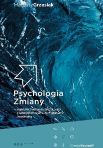 Psychology of Change - the most effective tools for working with human emotions, behaviour and thinking